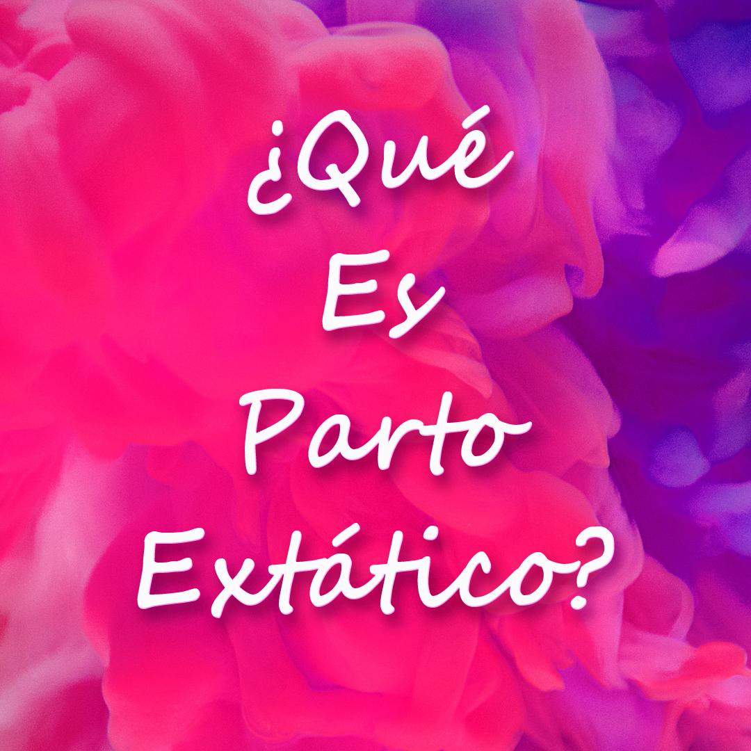 ¿Qué es parto extático?
